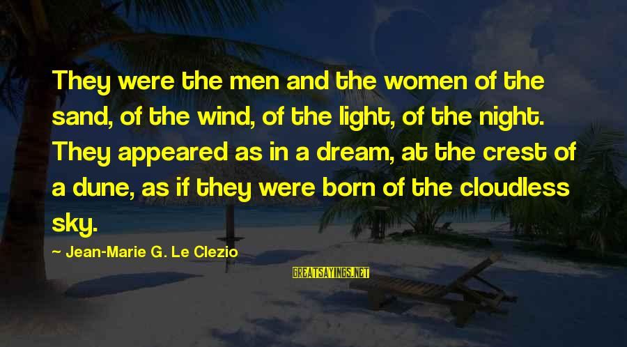 Desert Sand Sayings By Jean-Marie G. Le Clezio: They were the men and the women of the sand, of the wind, of the