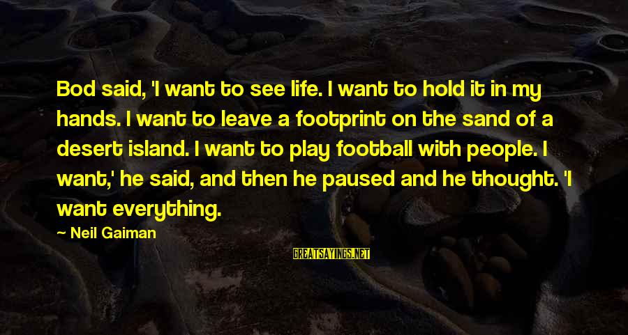 Desert Sand Sayings By Neil Gaiman: Bod said, 'I want to see life. I want to hold it in my hands.