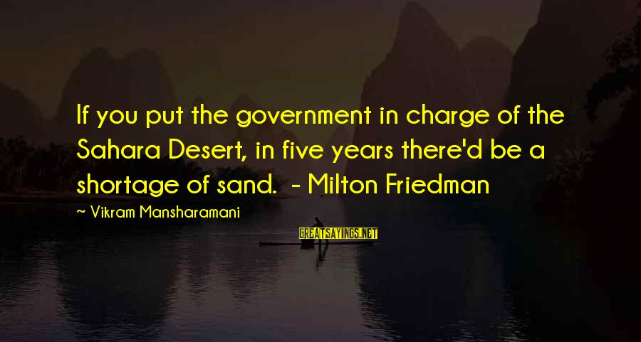 Desert Sand Sayings By Vikram Mansharamani: If you put the government in charge of the Sahara Desert, in five years there'd