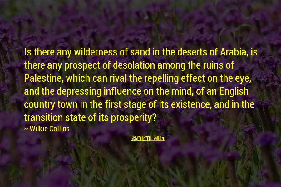 Desert Sand Sayings By Wilkie Collins: Is there any wilderness of sand in the deserts of Arabia, is there any prospect