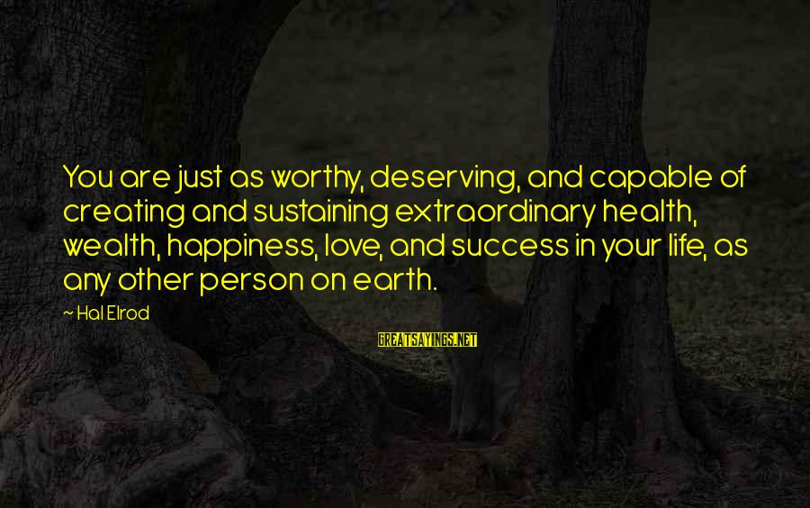 Deserving Happiness Sayings By Hal Elrod: You are just as worthy, deserving, and capable of creating and sustaining extraordinary health, wealth,