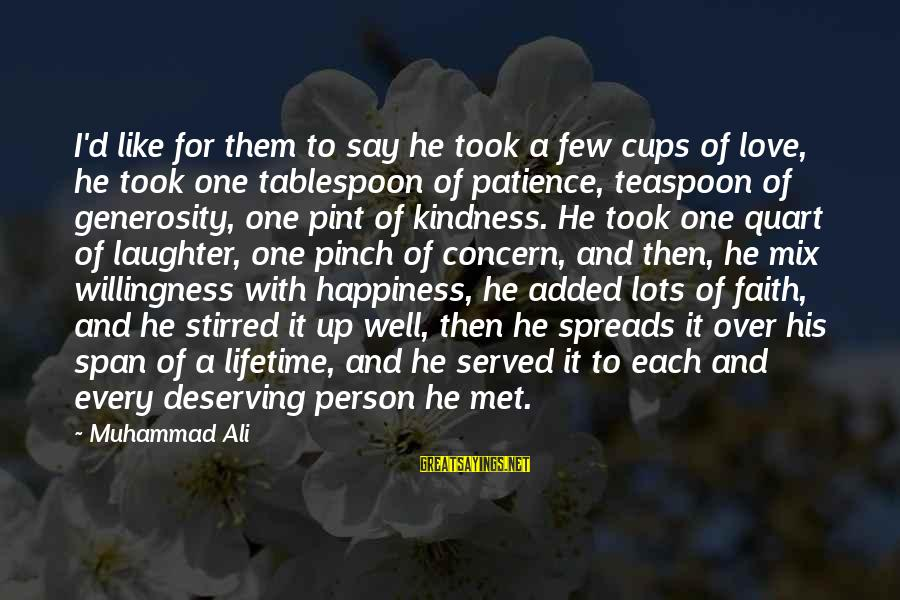 Deserving Happiness Sayings By Muhammad Ali: I'd like for them to say he took a few cups of love, he took