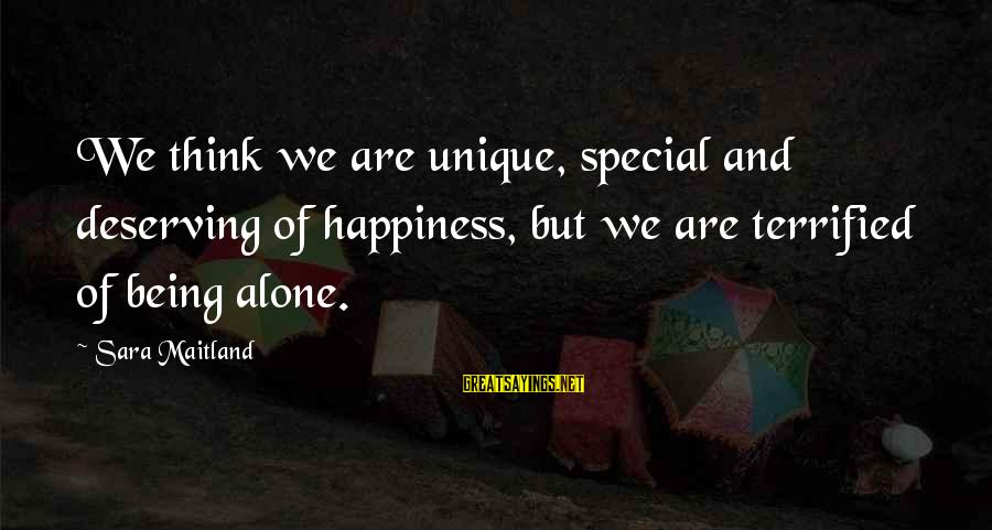 Deserving Happiness Sayings By Sara Maitland: We think we are unique, special and deserving of happiness, but we are terrified of