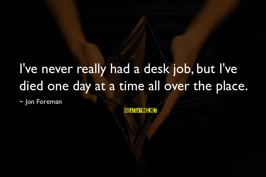Desk Jobs Sayings By Jon Foreman: I've never really had a desk job, but I've died one day at a time