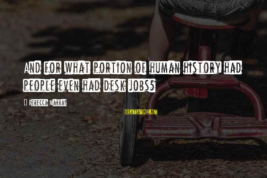 Desk Jobs Sayings By Rebecca Makkai: And for what portion of human history had people even had desk jobs?