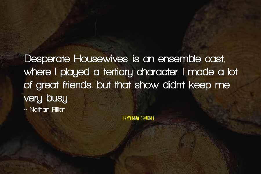 Desperate Housewives Sayings By Nathan Fillion: 'Desperate Housewives' is an ensemble cast, where I played a tertiary character. I made a