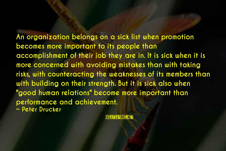 Desperation For Attention Sayings By Peter Drucker: An organization belongs on a sick list when promotion becomes more important to its people