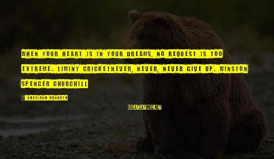 Desperation For Attention Sayings By Sheelagh McGrath: When your heart is in your dreams, no request is too extreme. Jiminy CricketNever, never,