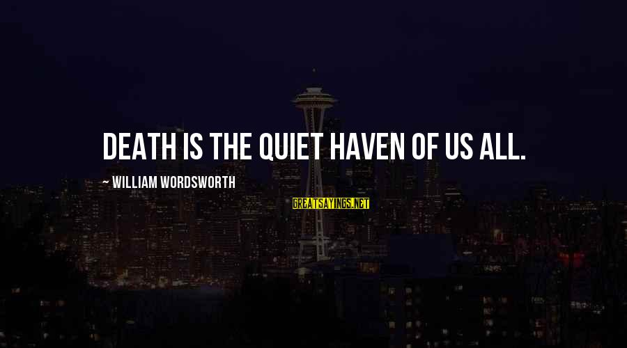 Desperation For Attention Sayings By William Wordsworth: Death is the quiet haven of us all.