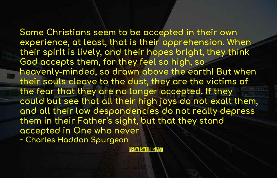 Despondencies Sayings By Charles Haddon Spurgeon: Some Christians seem to be accepted in their own experience, at least, that is their