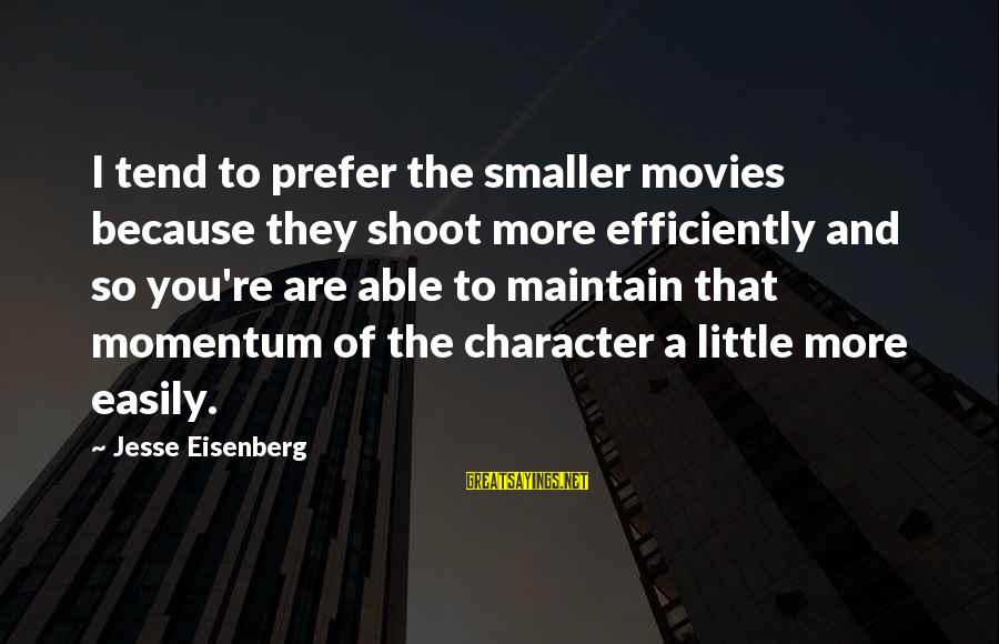 Despondencies Sayings By Jesse Eisenberg: I tend to prefer the smaller movies because they shoot more efficiently and so you're