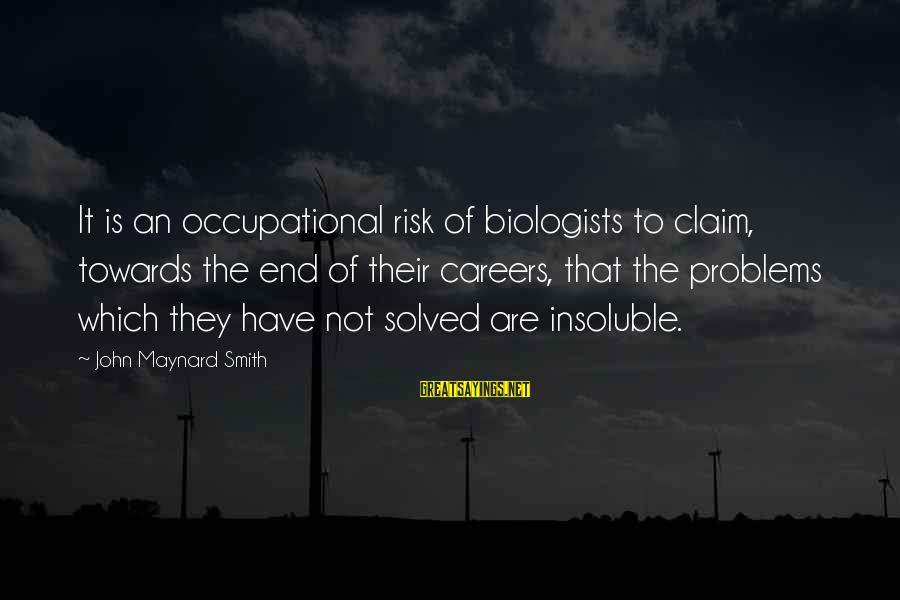 Despondencies Sayings By John Maynard Smith: It is an occupational risk of biologists to claim, towards the end of their careers,