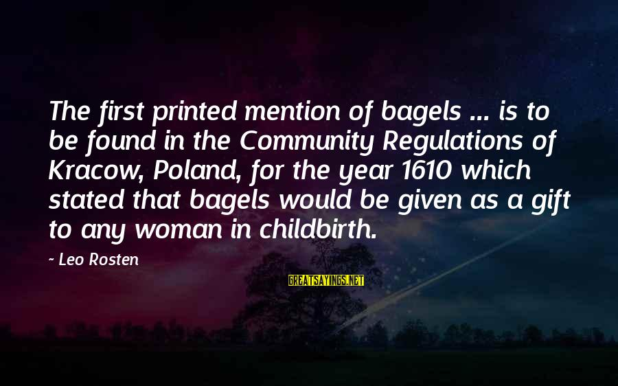 Despondencies Sayings By Leo Rosten: The first printed mention of bagels ... is to be found in the Community Regulations
