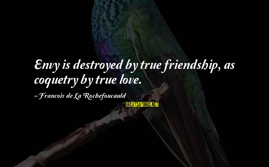 Destroyed Love Sayings By Francois De La Rochefoucauld: Envy is destroyed by true friendship, as coquetry by true love.