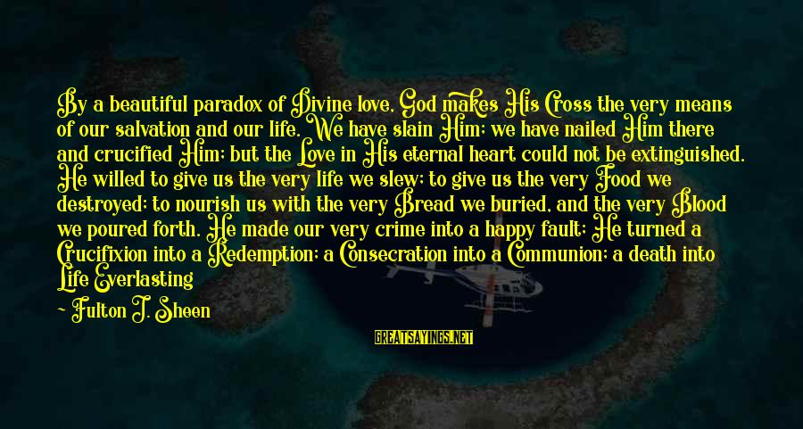 Destroyed Love Sayings By Fulton J. Sheen: By a beautiful paradox of Divine love, God makes His Cross the very means of