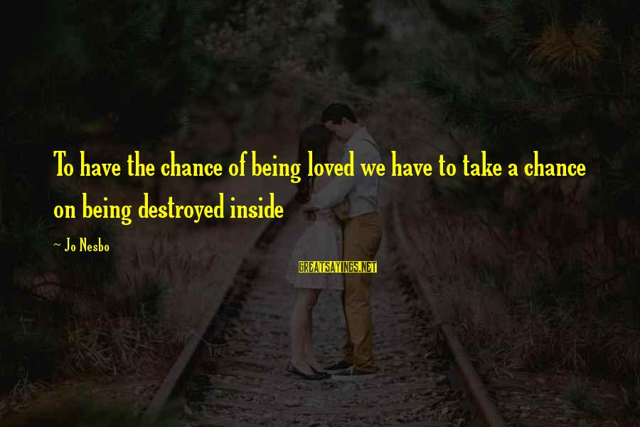 Destroyed Love Sayings By Jo Nesbo: To have the chance of being loved we have to take a chance on being