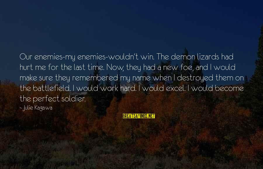 Destroyed Love Sayings By Julie Kagawa: Our enemies-my enemies-wouldn't win. The demon lizards had hurt me for the last time. Now,