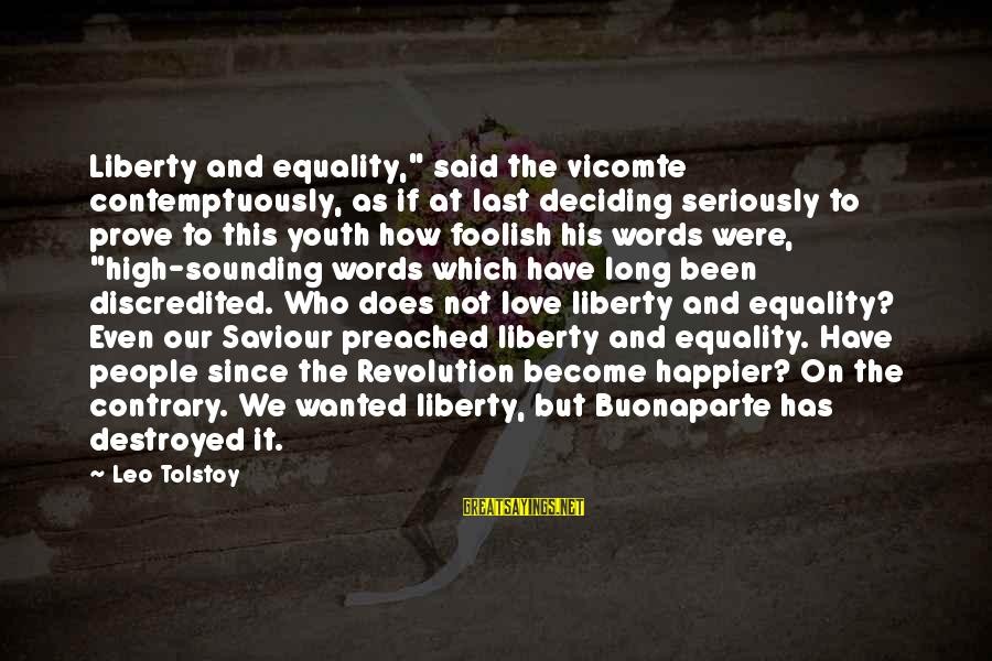 "Destroyed Love Sayings By Leo Tolstoy: Liberty and equality,"" said the vicomte contemptuously, as if at last deciding seriously to prove"