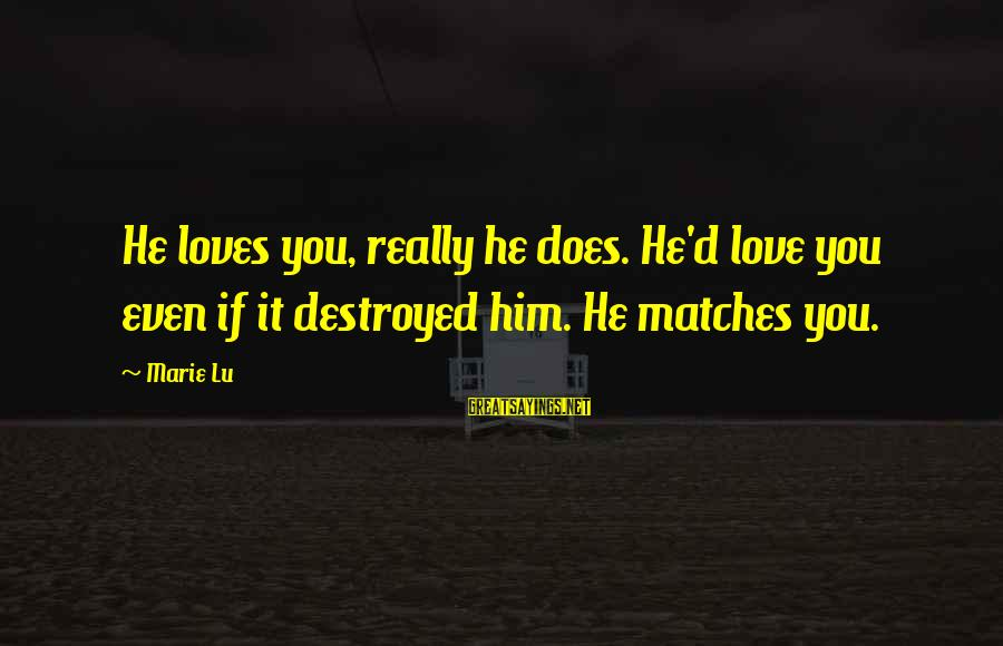 Destroyed Love Sayings By Marie Lu: He loves you, really he does. He'd love you even if it destroyed him. He