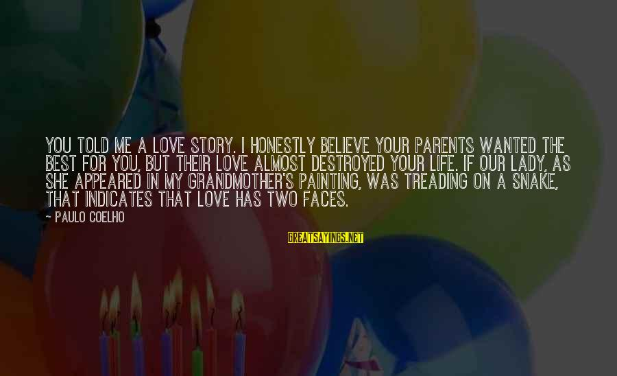 Destroyed Love Sayings By Paulo Coelho: You told me a love story. I honestly believe your parents wanted the best for