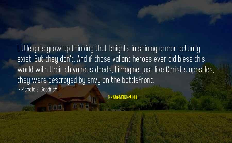 Destroyed Love Sayings By Richelle E. Goodrich: Little girls grow up thinking that knights in shining armor actually exist. But they don't.