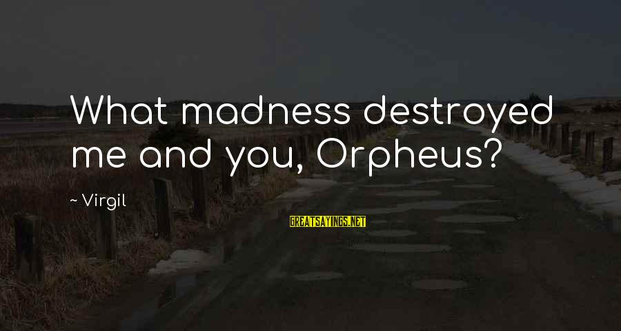 Destroyed Love Sayings By Virgil: What madness destroyed me and you, Orpheus?