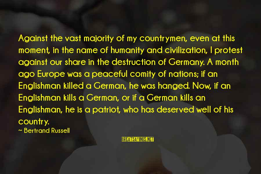 Destruction Of Country Sayings By Bertrand Russell: Against the vast majority of my countrymen, even at this moment, in the name of