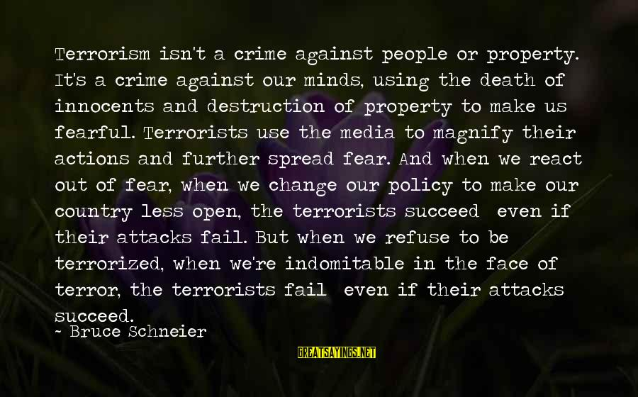 Destruction Of Country Sayings By Bruce Schneier: Terrorism isn't a crime against people or property. It's a crime against our minds, using
