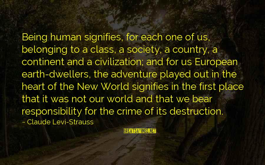 Destruction Of Country Sayings By Claude Levi-Strauss: Being human signifies, for each one of us, belonging to a class, a society, a