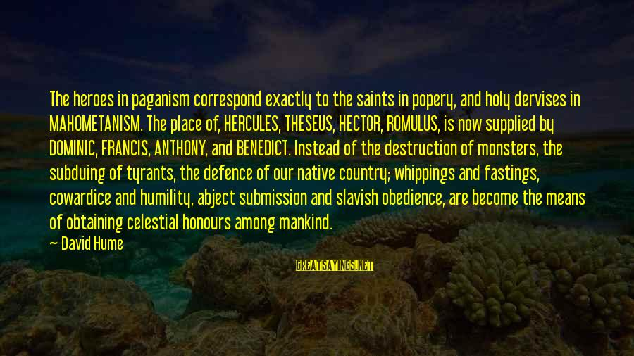 Destruction Of Country Sayings By David Hume: The heroes in paganism correspond exactly to the saints in popery, and holy dervises in