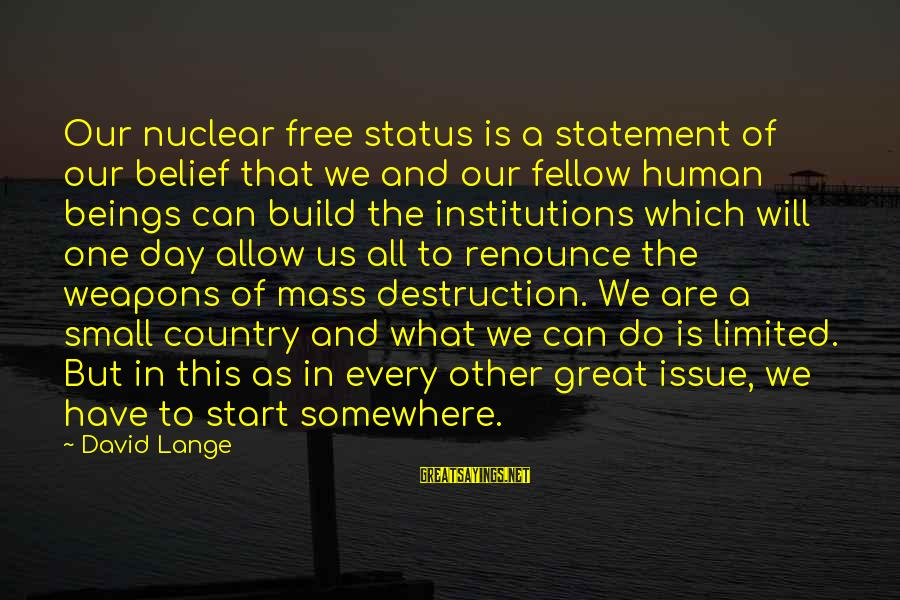 Destruction Of Country Sayings By David Lange: Our nuclear free status is a statement of our belief that we and our fellow