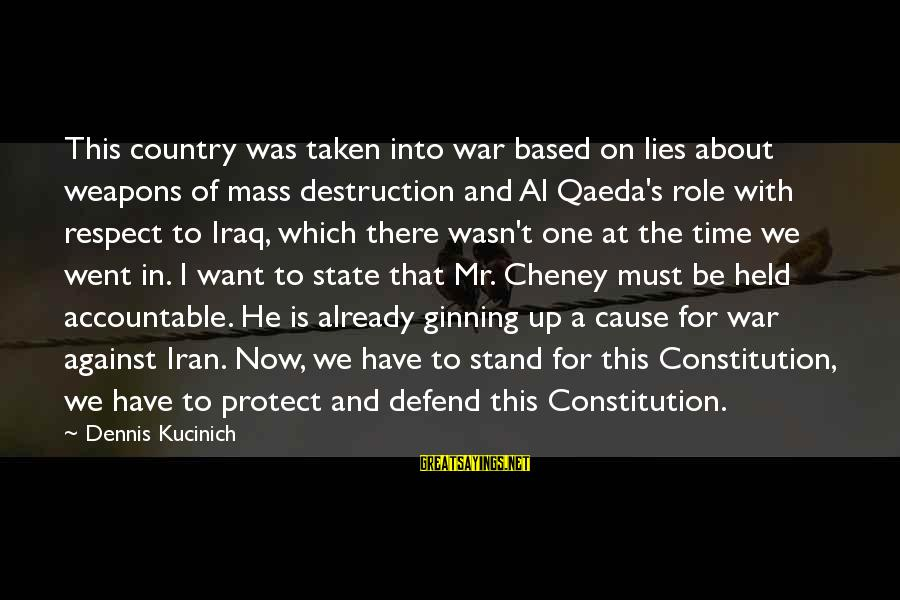 Destruction Of Country Sayings By Dennis Kucinich: This country was taken into war based on lies about weapons of mass destruction and