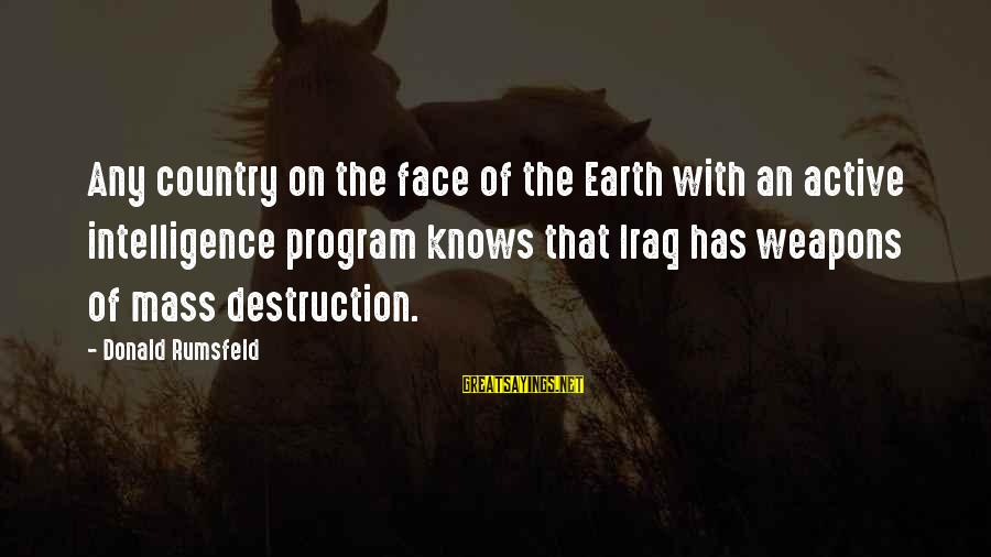 Destruction Of Country Sayings By Donald Rumsfeld: Any country on the face of the Earth with an active intelligence program knows that
