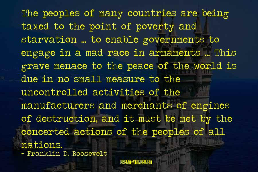 Destruction Of Country Sayings By Franklin D. Roosevelt: The peoples of many countries are being taxed to the point of poverty and starvation