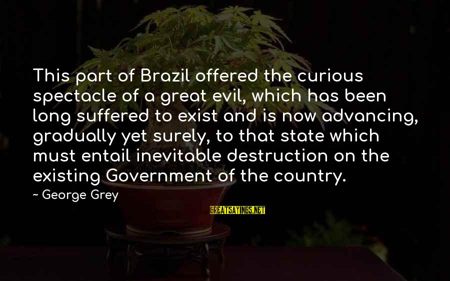 Destruction Of Country Sayings By George Grey: This part of Brazil offered the curious spectacle of a great evil, which has been