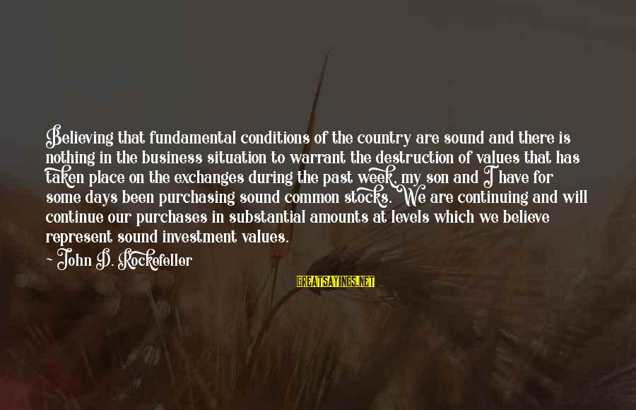 Destruction Of Country Sayings By John D. Rockefeller: Believing that fundamental conditions of the country are sound and there is nothing in the