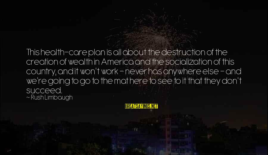 Destruction Of Country Sayings By Rush Limbaugh: This health-care plan is all about the destruction of the creation of wealth in America