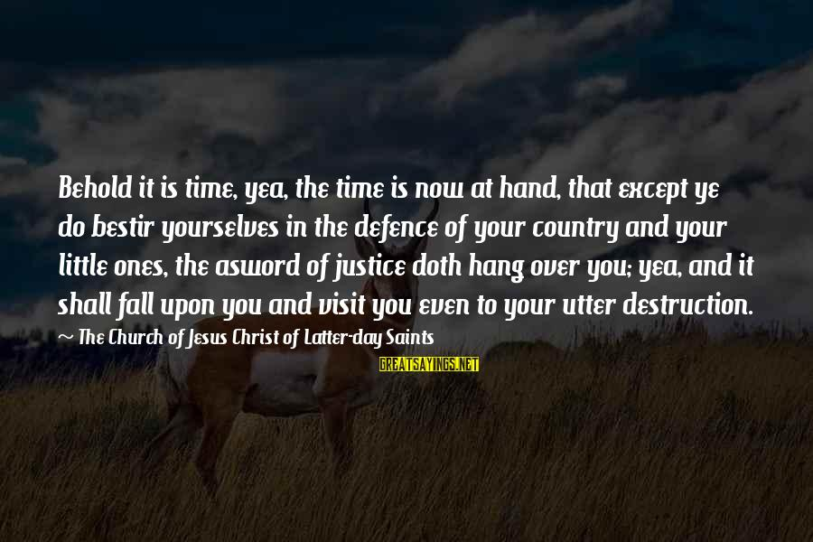 Destruction Of Country Sayings By The Church Of Jesus Christ Of Latter-day Saints: Behold it is time, yea, the time is now at hand, that except ye do