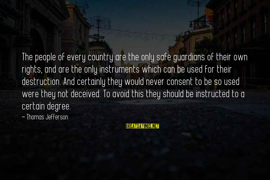 Destruction Of Country Sayings By Thomas Jefferson: The people of every country are the only safe guardians of their own rights, and