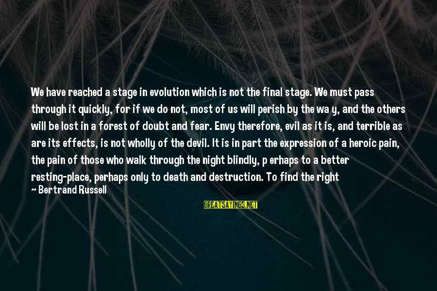 Devil's Night Sayings By Bertrand Russell: We have reached a stage in evolution which is not the final stage. We must