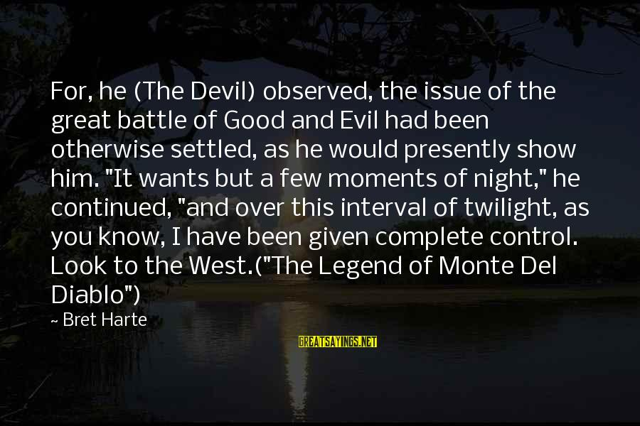 Devil's Night Sayings By Bret Harte: For, he (The Devil) observed, the issue of the great battle of Good and Evil