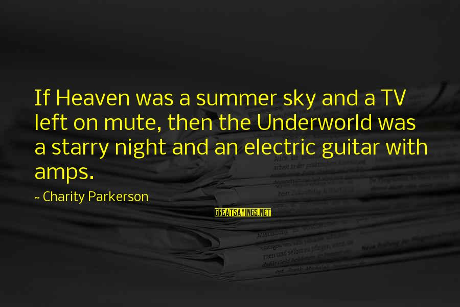 Devil's Night Sayings By Charity Parkerson: If Heaven was a summer sky and a TV left on mute, then the Underworld