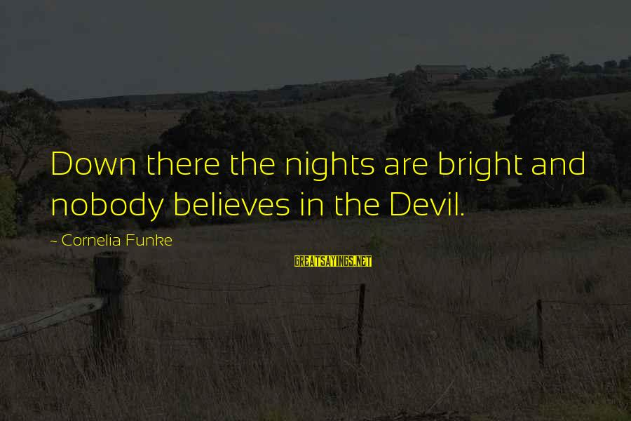 Devil's Night Sayings By Cornelia Funke: Down there the nights are bright and nobody believes in the Devil.