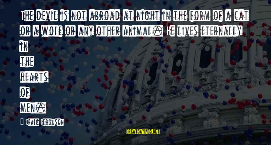 Devil's Night Sayings By Craig Ferguson: The devil is not abroad at night in the form of a cat or a