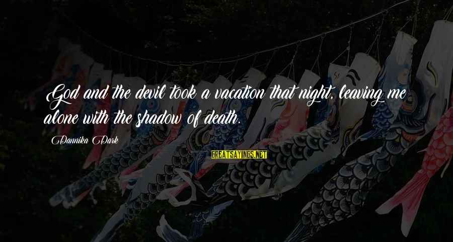 Devil's Night Sayings By Dannika Dark: God and the devil took a vacation that night, leaving me alone with the shadow