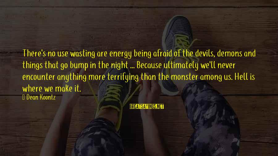 Devil's Night Sayings By Dean Koontz: There's no use wasting are energy being afraid of the devils, demons and things that