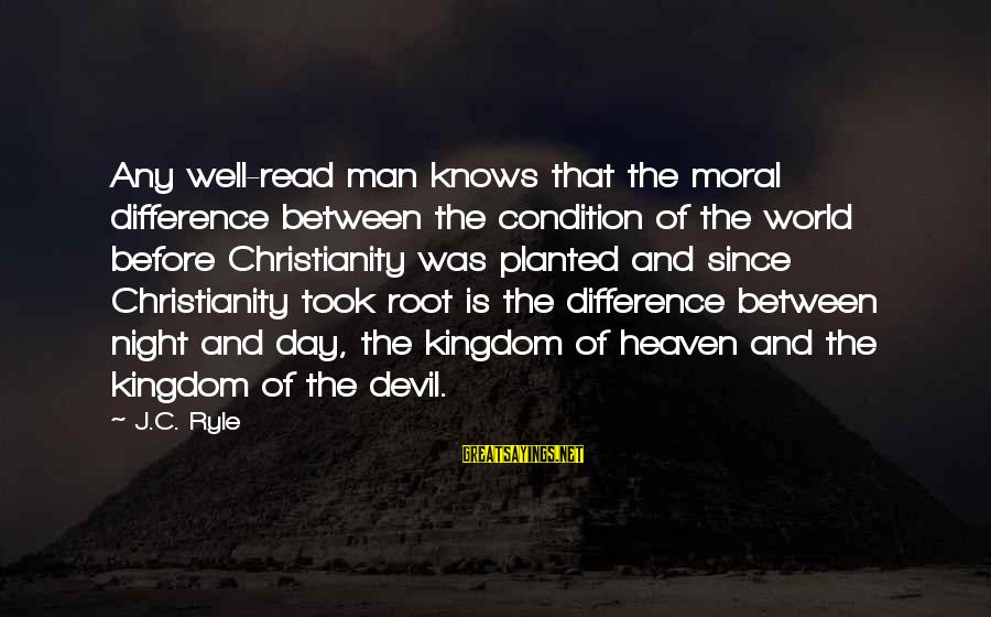 Devil's Night Sayings By J.C. Ryle: Any well-read man knows that the moral difference between the condition of the world before