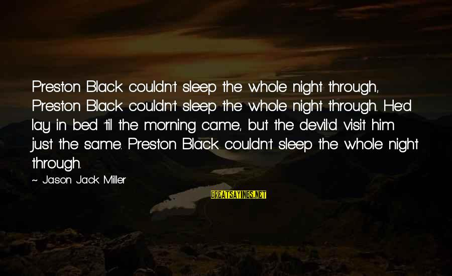 Devil's Night Sayings By Jason Jack Miller: Preston Black couldn't sleep the whole night through, Preston Black couldn't sleep the whole night