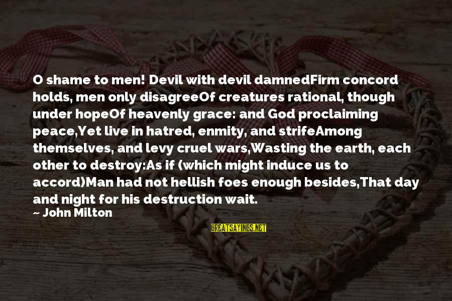 Devil's Night Sayings By John Milton: O shame to men! Devil with devil damnedFirm concord holds, men only disagreeOf creatures rational,