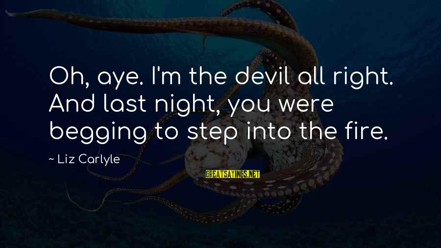 Devil's Night Sayings By Liz Carlyle: Oh, aye. I'm the devil all right. And last night, you were begging to step